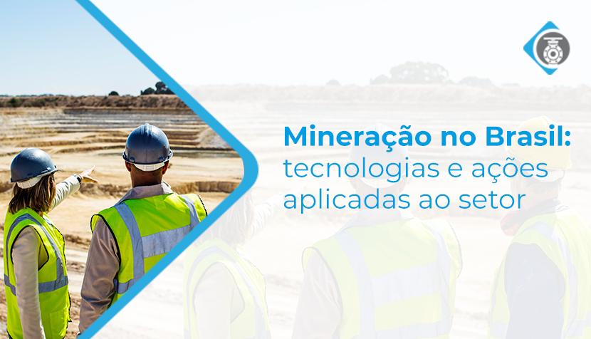Mineração no Brasil: tecnologias e ações aplicadas ao setor