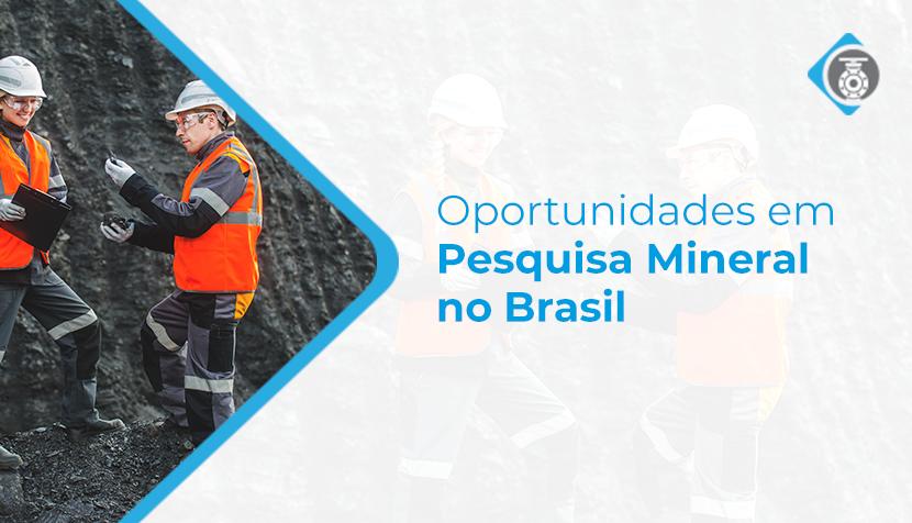 Pesquisa Mineral no Brasil e oportunidades de melhoria de performance
