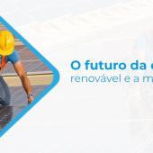 O futuro da energia renovável e a mineração
