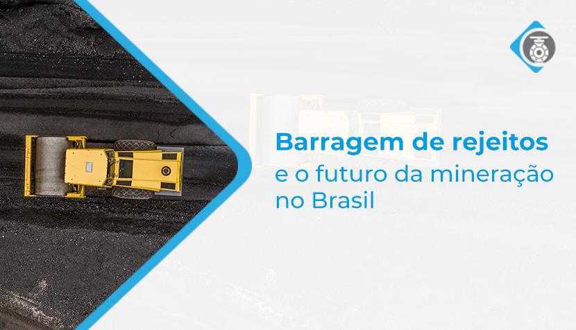 Barragem de rejeitos e projeções para o futuro da mineração no Brasil