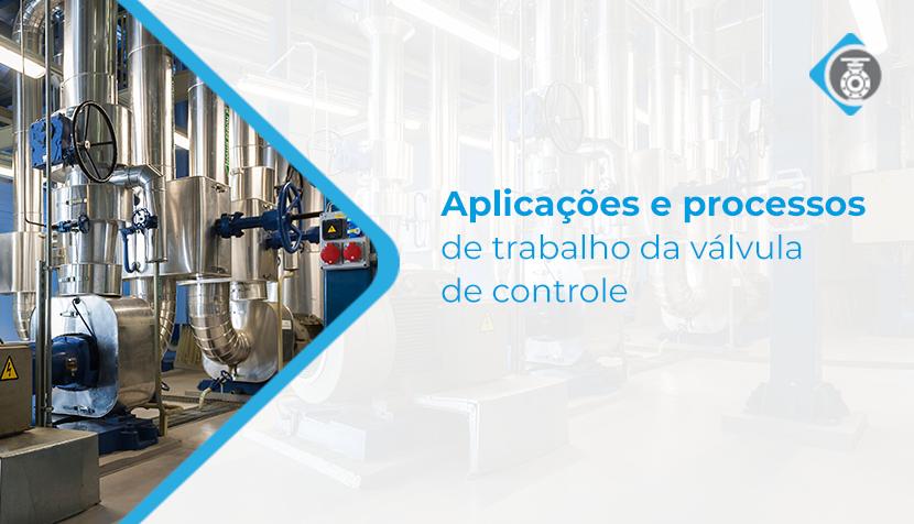 Aplicações e processos de trabalho da válvula de controle