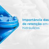 Importância das válvulas de retenção em sistemas hidráulicos