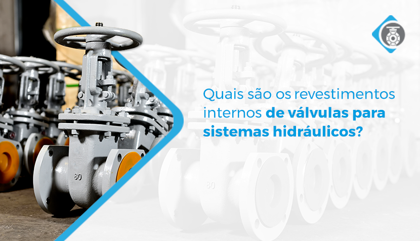 Quais são os revestimentos internos de válvulas para sistemas hidráulicos?