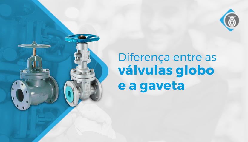 Diferença entre as válvulas globo e a gaveta