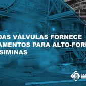 Casa das Válvulas fornece equipamentos para alto-forno 3 da Usiminas