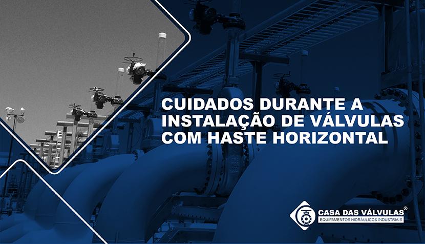 Cuidados durante a instalação de válvulas com haste horizontal
