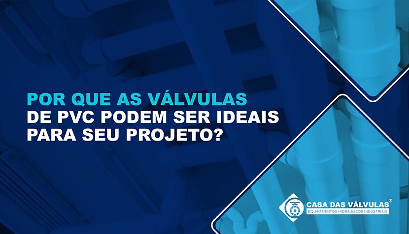 Por que as válvulas de PVC podem ser ideais para seu projeto?