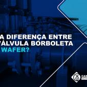 Qual a diferença entre uma válvula borboleta lug e wafer?