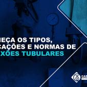 Conheça os tipos, aplicações e normas de conexões tubulares